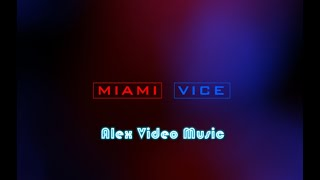 Miami Vice - [Alex Video Music Tribute To Miami Vice]