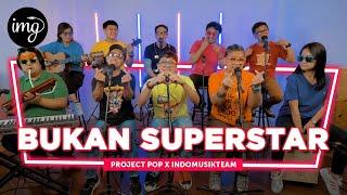 Bukan Superstar - Project Pop Ft. IndomusikTEAM | PETIK