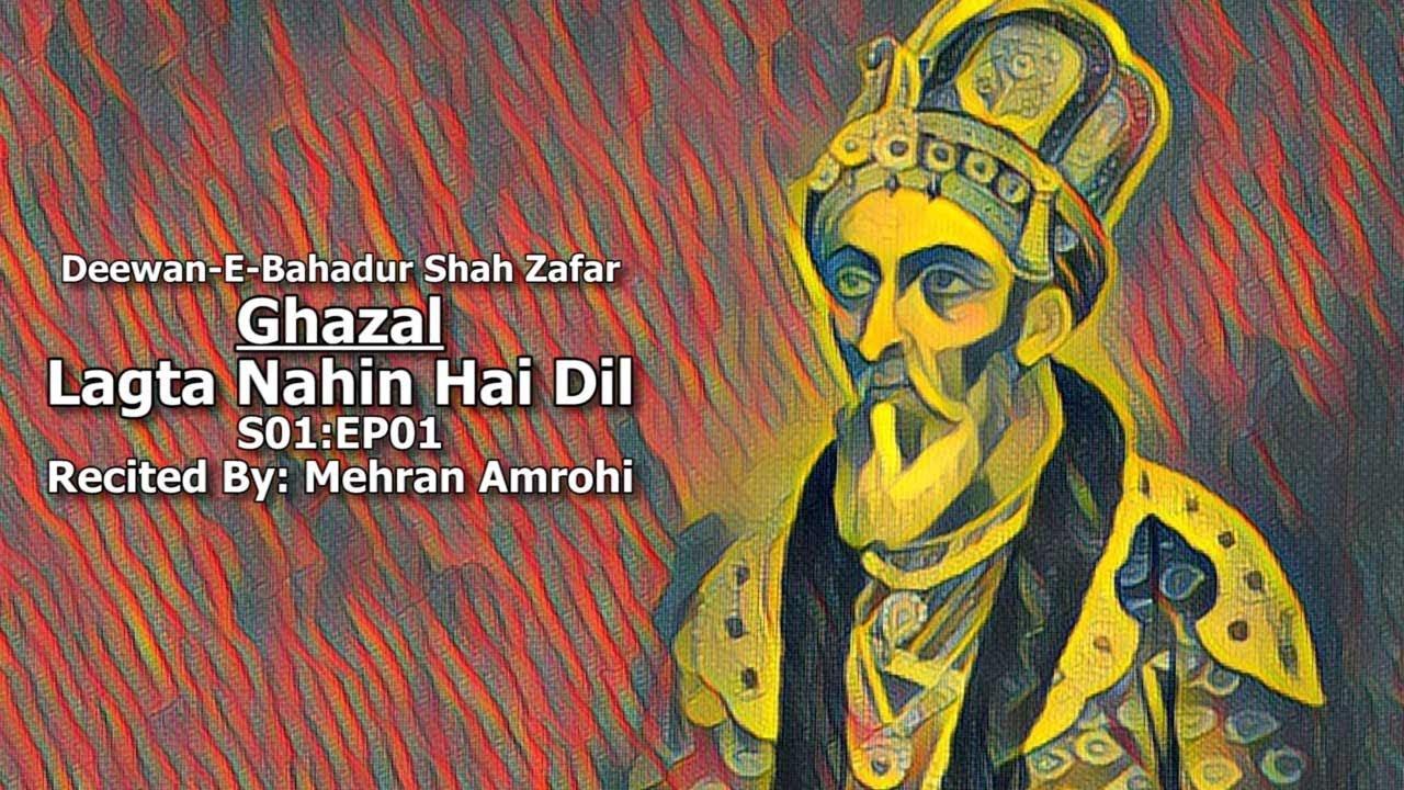 Lagta Nahin Hai Dil - Deewan-E-Bahadur Shah Zafar [S01:EP01]