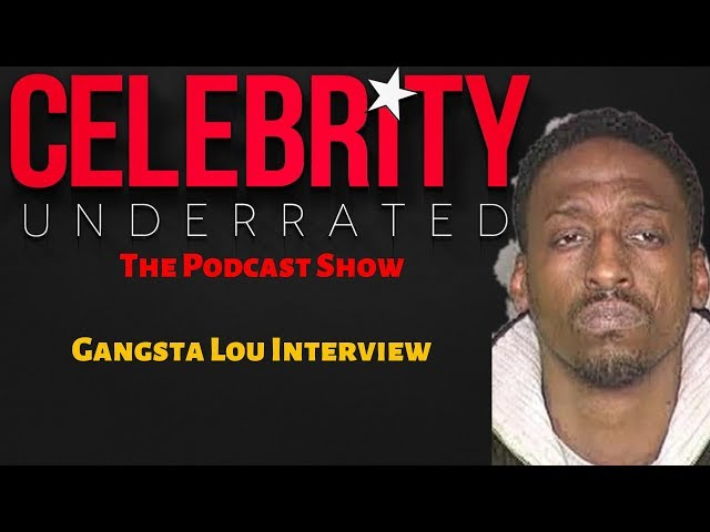 Celebrity Underrated Podcast - Gangsta Lou Interview