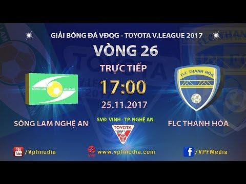 FULL | SÔNG LAM NGHỆ AN vs FLC THANH HÓA | VÒNG 26 TOYOTA V LEAGUE 2017