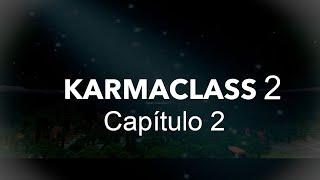 KARMACLASS 2. Cap 2-CarlosEditYT