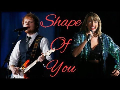 Ed Sheeran Shape of you feat. Taylor Swift...