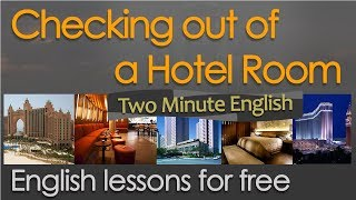 Hotel English - Checking Out Of A Hotel Room - English Learning Lesson