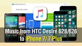 How to Transfer Music from HTC Desire 628 / 626 to iPhone 7 / 7 Plus