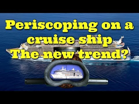 Is periscoping on cruise ships the new trend?