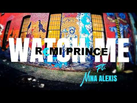 Watch Me (Explicit) - Remi Prince Ft. Nina Alexis Prod. Remi Prince