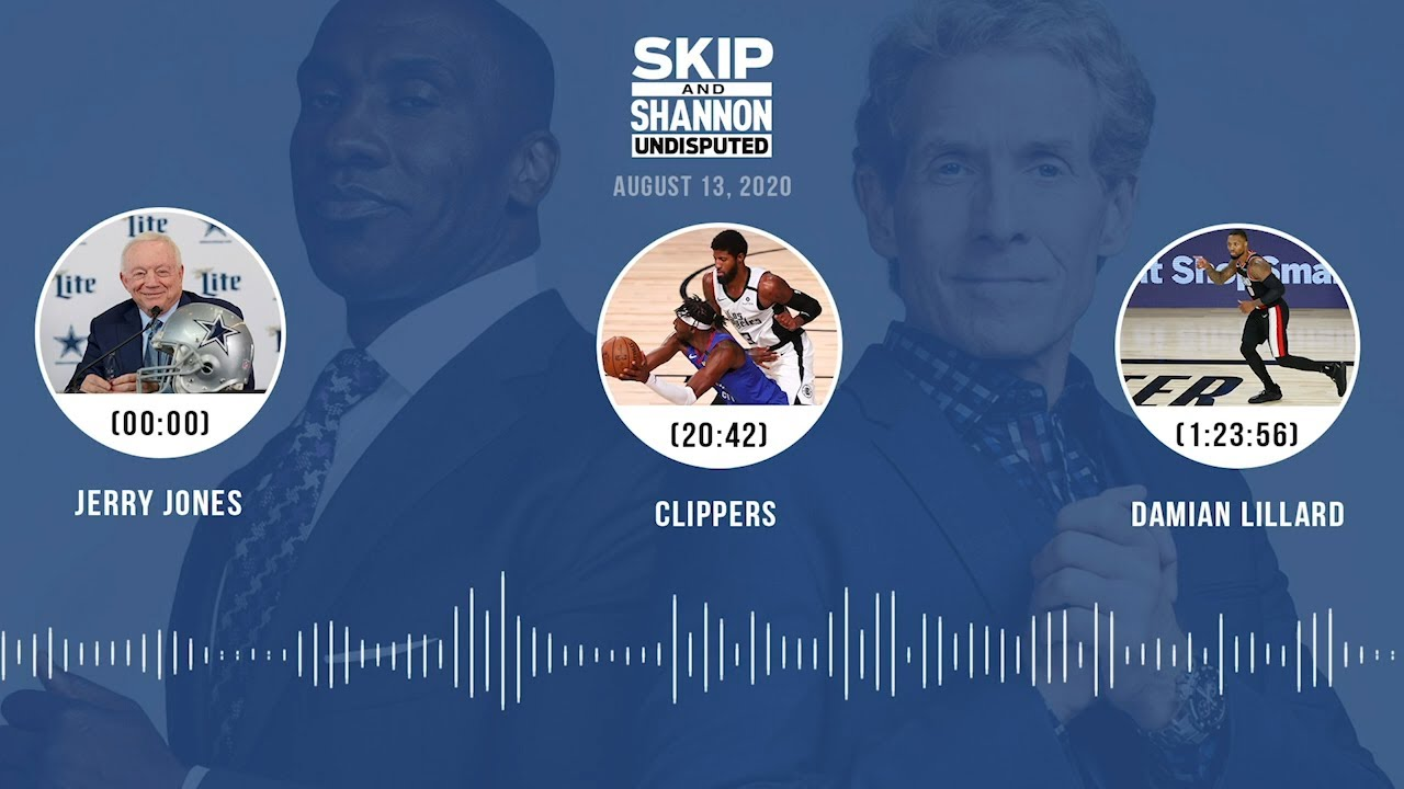 Jerry Jones, Clippers, Damian Lillard (8.13.20) | UNDISPUTED Audio Podcast