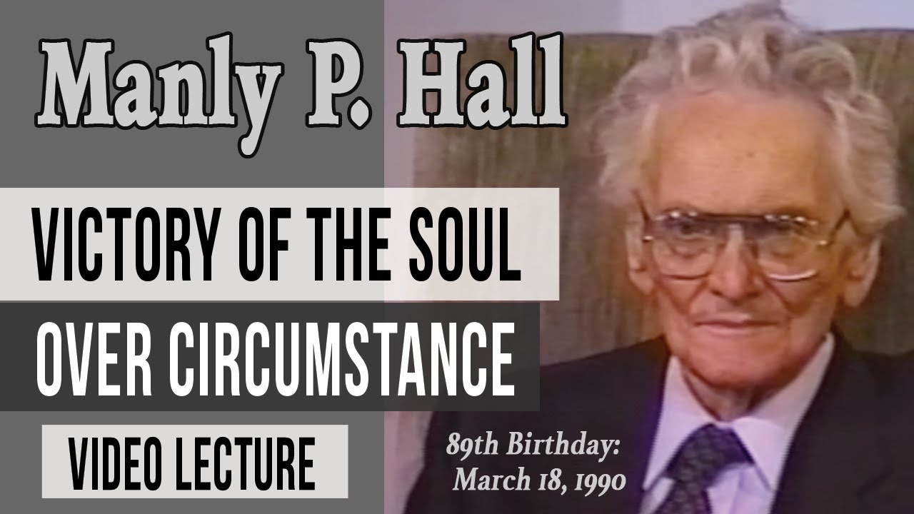 NEW VIDEO: Manly P. Hall: Victory of the Soul Over Circumstance (remastered)