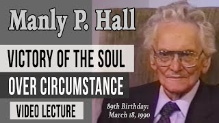 VIDEO: Manly P. Hall: Victory of the Soul Over Circumstance (remastered)