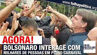 ASSISTA: BOLSONARO INTERAGE COM MILHARES DE PESSOAS EM PLENO CARNAVAL - LITORAL DE SÃO PAULO