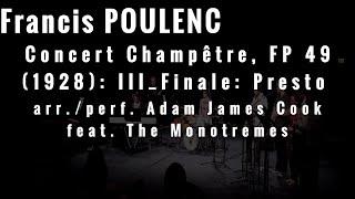 Poulenc - Concert Champêtre - III: Finale: Presto - The Monotremes