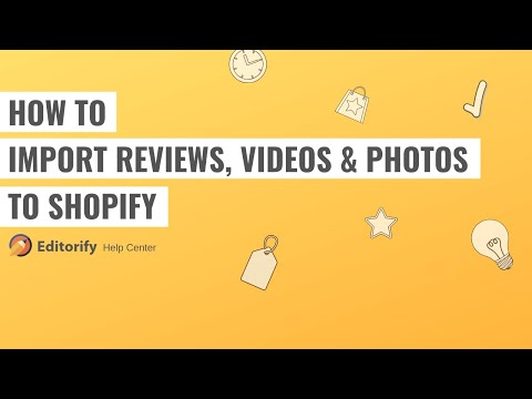 Editorify - Import Reviews, Videos and Photos to Shopify