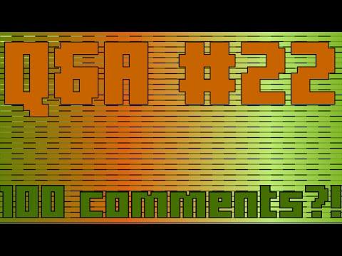 Q&A #22 100 Comments?!