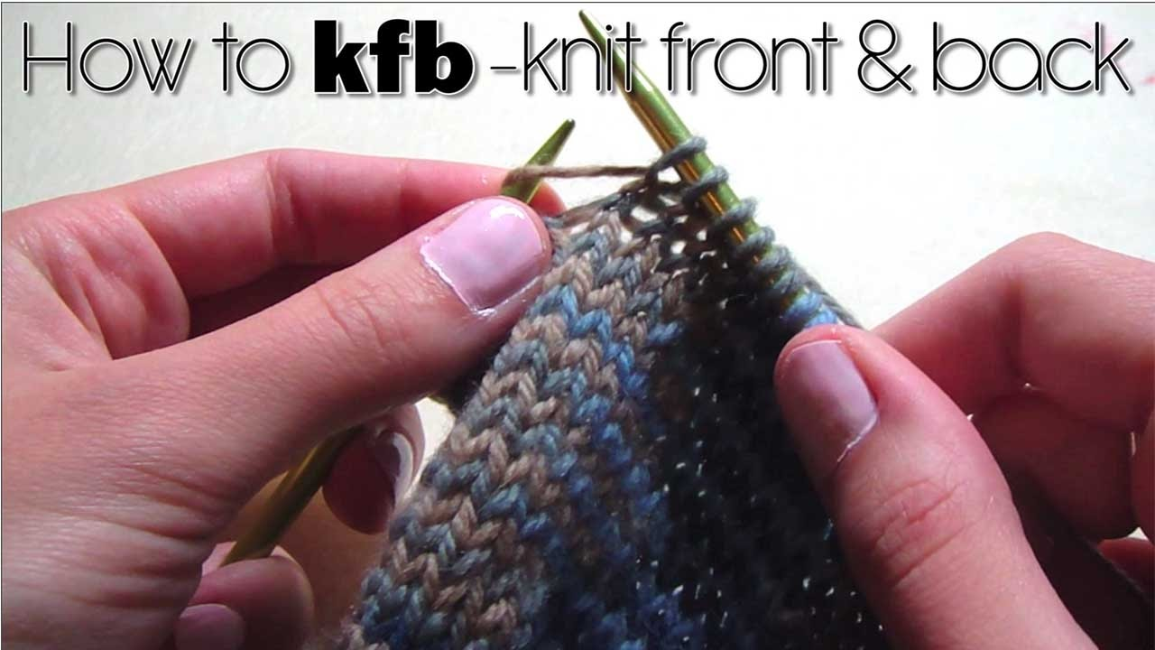 How To Kfb Knit Front Amp Back Youtube