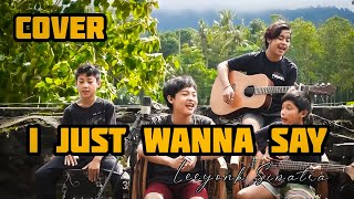 I just wanna say leeyonk sinatra (cover by saudara)