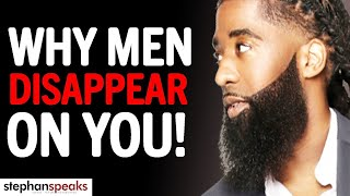 """""""The 7 BIG REASONS Why Men DISAPPEAR On You!""""    Stephan Speaks"""