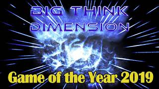 The Big Think Dimension Game of the Year 2019 Extravaganza [Part 1]