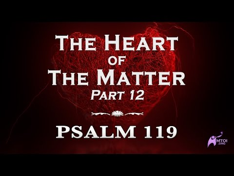The Heart of the Matter - 12a - Psalm 119