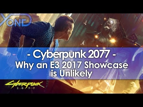 Why a Cyberpunk 2077 Showcase at E3 2017 is Highly Unlikely
