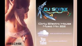 BEST DIRTY ELECTRO HOUSE MUSIC MIX 2012-2013 | Ep.1 | by: Dj Somix | HD | FREE DOWNLOAD