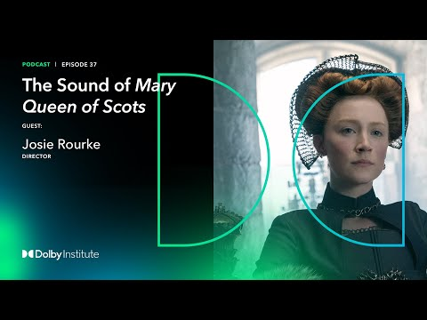 Conversations With Sound Artists: Mary Queen Of Scots - Josie Rourke | Podcast | Dolby
