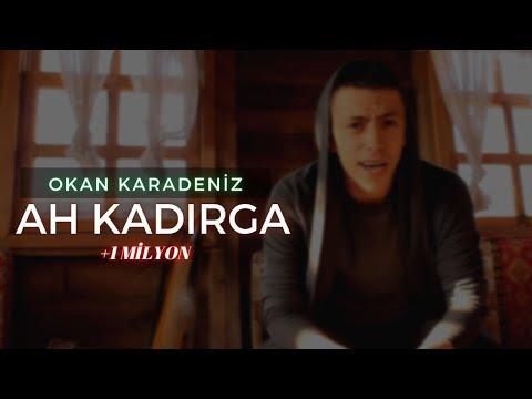 OKAN KARADENIZ - AH KADIRGA  (OFFICIAL VIDEO)