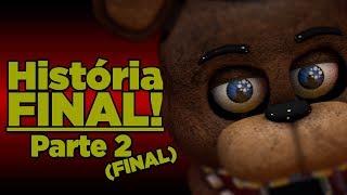 - FNAF A GRANDE Histria REVELADA Parte FINAL Five Night at Freddy s