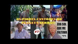 Os Piores Cantores do Planeta TERRA!!!(Ou Não.)N°7