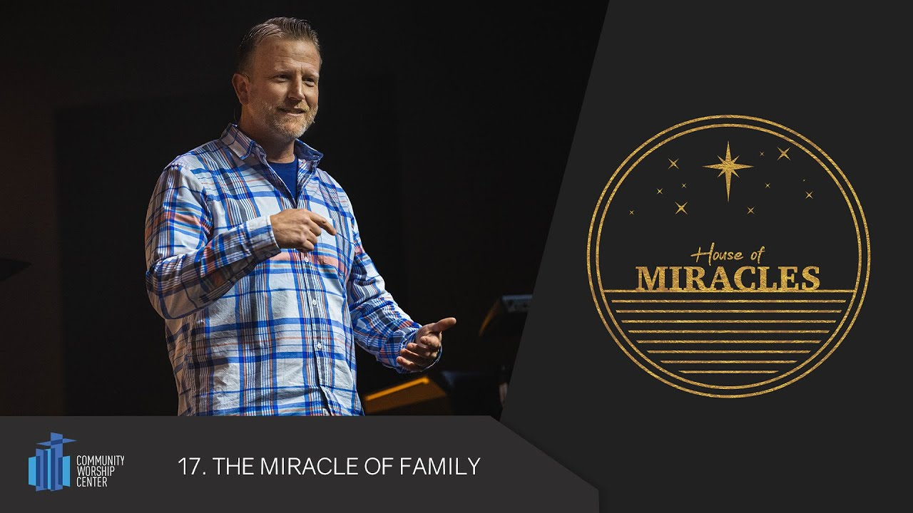 The Miracle of Family | House of Miracles | Pastor Keith Deal