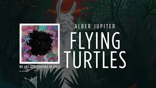 Alber Jupiter - Flying Turtles [We Are Just Floating in Space]