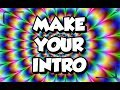 How To Make an INTRO for your Video! 2018