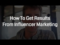 How To Get Results From Influencer Marketing