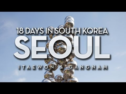 Korea Trip | Seoul: Itaewon and Gangnam