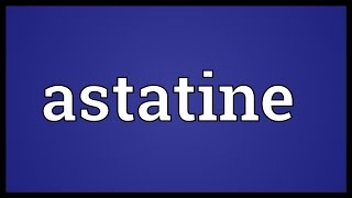 Astatine Meaning