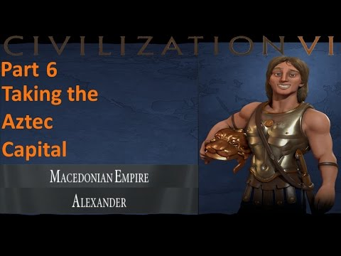 Civilization 6 - Macedonia - 6 - Taking the Aztec capital