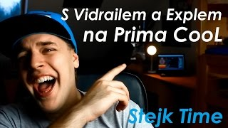 S Vidrailem a Explem na Prima Cool - StejkTime