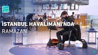 İstanbul Havalimanı'nda Ramazan