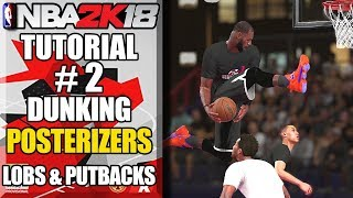 NBA 2K18 Ultimate Dunking Tutorial - How To Get Posterizers, Double LOBS, 360's, Putbacks & More