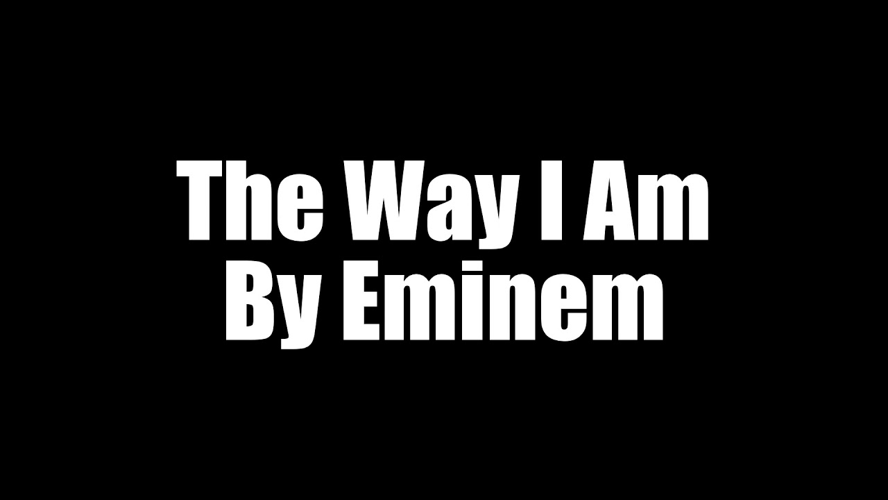 Eminem- The Way I am (Lyrics) - YouTube