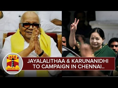 Jayalalithaa and Karunanidhi to Campaign in Chennai | Detailed Report | Thanthi TV