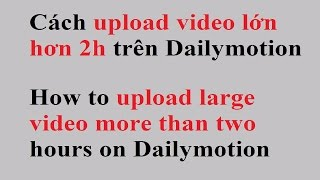 Video Cách upload video 2h trên Dailymotion / How to upload large video more than two hours on dailymotion download MP3, 3GP, MP4, WEBM, AVI, FLV September 2018