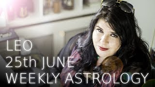 Leo Weekly Astrology June 25th 2018