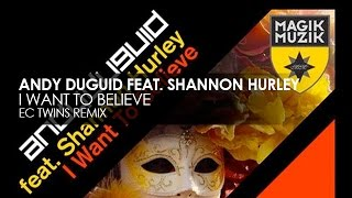 Andy Duguid featuring Shannon Hurley - I Want To Believe (EC Twins Remix)