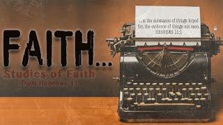 Hebrews 11:1-3 - Defining True Faith