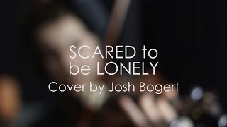 Martin Garrix & Dua Lipa - Scared to be Lonely (Cover by Josh Bogert)
