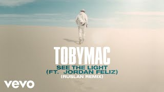 TobyMac, Jordan Feliz - See The Light (RUSLAN Remix/Audio)