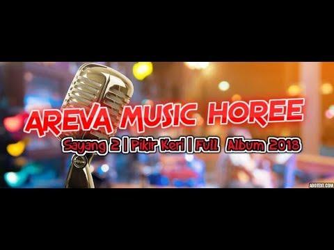 AREVA MUSIC - SAYANG 2 | PIKIR KERI | FULL ALBUM 2018