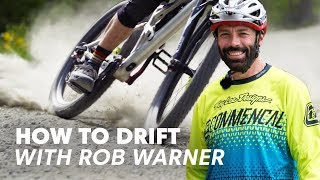 Rob Warner Teaches You How To Drift | MTB Lessons with Rob