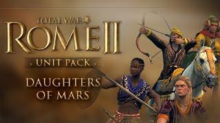 Обзор DLC Daughters Of Mars для Total War:Rome II (Rome 2)